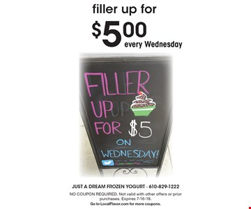 filler up for $5.00 every Wednesday. NO COUPON REQUIRED. Not valid with other offers or prior purchases. Expires 7-16-18. Go to LocalFlavor.com for more coupons.
