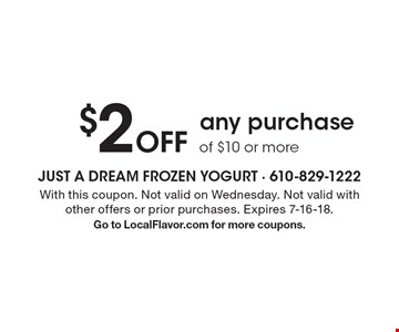 $2 Off any purchase of $10 or more. With this coupon. Not valid on Wednesday. Not valid with other offers or prior purchases. Expires 7-16-18. Go to LocalFlavor.com for more coupons.
