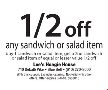 1/2 off any sandwich or salad item buy 1 sandwich or salad item, get a 2nd sandwich or salad item of equal or lesser value 1/2 off. With this coupon. Excludes catering. Not valid with other offers. Offer expires 6-8-18. clip2018