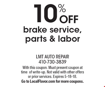 10% OFF brake service, parts & labor. With this coupon. Must present coupon at time of write-up. Not valid with other offers or prior services. Expires 5-18-18. Go to LocalFlavor.com for more coupons.