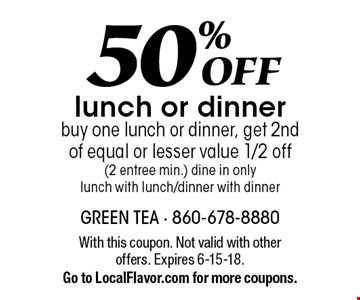 50% off lunch or dinner. Buy one lunch or dinner, get 2nd of equal or lesser value 1/2 off (2 entree min.) dine in only, lunch with lunch/dinner with dinner. With this coupon. Not valid with other offers. Expires 6-15-18. Go to LocalFlavor.com for more coupons.