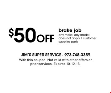 $50 off brake job. Any make, any model. Does not apply if customer supplies parts. With this coupon. Not valid with other offers or prior services. Expires 10-12-18.