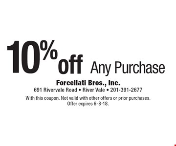 10% off Any Purchase. With this coupon. Not valid with other offers or prior purchases. Offer expires 6-8-18.