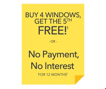 Buy 4 windows get the 5th Free or No Payment, No Interest for 12 months