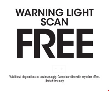 FREE warning light SCAN. *Additional diagnostics and cost may apply. Cannot combine with any other offers. Limited time only.