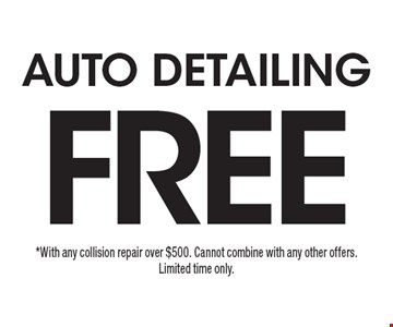 Free auto detailing. *With any collision repair over $500. Cannot combine with any other offers. Limited time only.