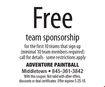 Free team sponsorship for the first 10 teams that sign up (minimal 10 team members required) call for details - some restrictions apply. With this coupon. Not valid with other offers, discounts or deal certificates. Offer expires 5-25-18.