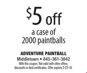$5 off a case of 2000 paintballs. With this coupon. Not valid with other offers, discounts or deal certificates. Offer expires 5-25-18.