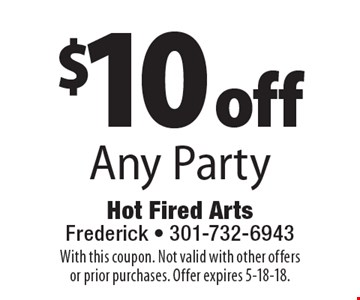 $10 off Any Party. With this coupon. Not valid with other offers or prior purchases. Offer expires 5-18-18.