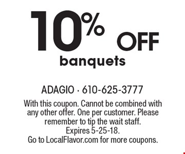 10% off banquets. With this coupon. Cannot be combined with any other offer. One per customer. Please remember to tip the wait staff. Expires 5-25-18. Go to LocalFlavor.com for more coupons.