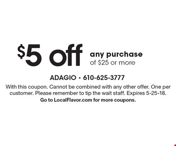 $5 off any purchase of $25 or more. With this coupon. Cannot be combined with any other offer. One per customer. Please remember to tip the wait staff. Expires 5-25-18. Go to LocalFlavor.com for more coupons.