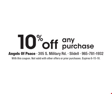 10% off any purchase. With this coupon. Not valid with other offers or prior purchases. Expires 6-15-18.