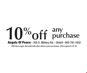 10% off any purchase. With this coupon. Not valid with other offers or prior purchases. Offer expires 8-10-18.