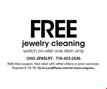 Free jewelry cleaning watch on-site! one item only. With this coupon. Not valid with other offers or prior services. Expires 6-15-18. Go to LocalFlavor.com for more coupons.