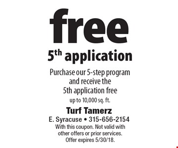 free 5th application Purchase our 5-step program and receive the 5th application free up to 10,000 sq. ft.. With this coupon. Not valid with other offers or prior services. Offer expires 5/30/18.
