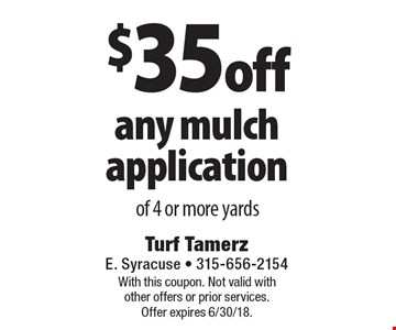 $35 off any mulch application of 4 or more yards. With this coupon. Not valid with other offers or prior services. Offer expires 6/30/18.