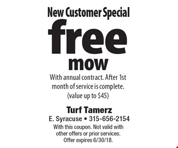 New Customer Special free mow With annual contract. After 1st month of service is complete.(value up to $45). With this coupon. Not valid with other offers or prior services. Offer expires 6/30/18.