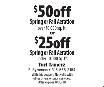 $50 off Spring or Fall Aeration over 10,000 sq. ft.. $25 off Spring or Fall Aeration under 10,000 sq. ft.. With this coupon. Not valid with other offers or prior services. Offer expires 6/30/18.