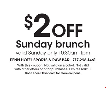 $2 off Sunday brunch valid Sunday only 10:30am-1pm. With this coupon. Not valid on alcohol. Not valid with other offers or prior purchases. Expires 6/8/18. Go to LocalFlavor.com for more coupons.