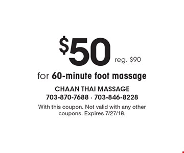 $50 for 60-minute foot massage reg. $90. With this coupon. Not valid with any other coupons. Expires 7/27/18.