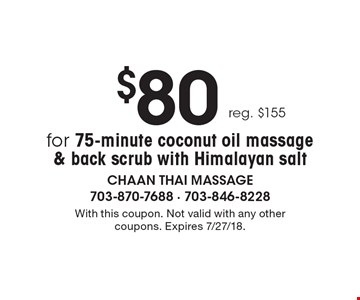 $80 for 75-minute coconut oil massage & back scrub with Himalayan salt reg. $155. With this coupon. Not valid with any other coupons. Expires 7/27/18.