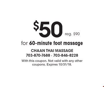 $50 for 60-minute foot massage, reg. $90. With this coupon. Not valid with any other coupons. Expires 10/31/18.