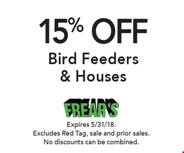 15% OFF Bird Feeders & Houses. Expires 5/31/18. Excludes Red Tag, sale and prior sales. No discounts can be combined.