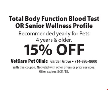 15% Off Total Body Function Blood Test OR Senior Wellness Profile Recommended yearly for Pets 4 years & older. With this coupon. Not valid with other offers or prior services. Offer expires 8/31/18.