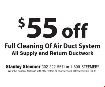 $55 off Full Cleaning Of Air Duct System All Supply and Return Ductwork. Stanley Steemer 302-322-5511 or 1-800-STEEMER. With this coupon. Not valid with other offers or prior services. Offer expires 6-30-18.
