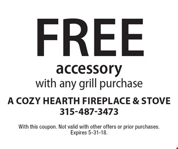 Free accessory with any grill purchase. With this coupon. Not valid with other offers or prior purchases. Expires 5-31-18.