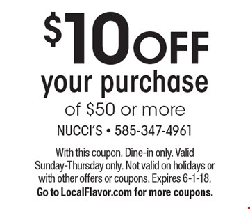 $10 OFF your purchase of $50 or more. With this coupon. Dine-in only. Valid Sunday-Thursday only. Not valid on holidays or with other offers or coupons. Expires 6-1-18. Go to LocalFlavor.com for more coupons.