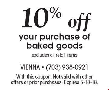 10% offyour purchase of baked goods excludes all retail items. With this coupon. Not valid with other offers or prior purchases. Expires 5-18-18.