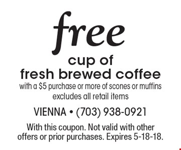free cup of fresh brewed coffee with a $5 purchase or more of scones or muffinsexcludes all retail items. With this coupon. Not valid with other offers or prior purchases. Expires 5-18-18.