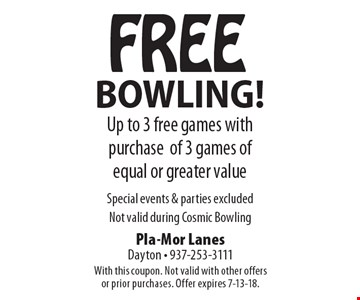 Free bowling! Up to 3 free games with purchase of 3 games of equal or greater value. Special events & parties excluded. Not valid during Cosmic Bowling. With this coupon. Not valid with other offers or prior purchases. Offer expires 7-13-18.