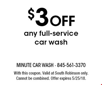 $3 OFF any full-service car wash. With this coupon. Valid at South Robinson only. Cannot be combined. Offer expires 5/25/18.