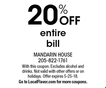 20% OFF entire bill. With this coupon. Excludes alcohol and drinks. Not valid with other offers or on holidays. Offer expires 5-25-18. Go to LocalFlavor.com for more coupons.