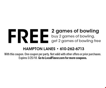 Free 2 games of bowling. Buy 2 games of bowling, get 2 games of bowling free. With this coupon. One coupon per party. Not valid with other offers or prior purchases. Expires 5/25/18. Go to LocalFlavor.com for more coupons.