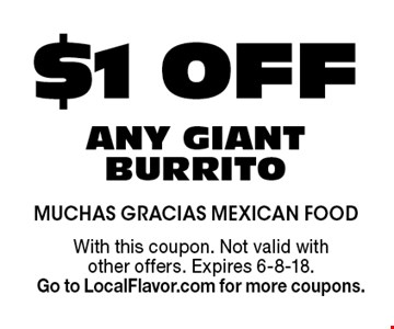 $1 OFF ANY GIANT BURRITO. With this coupon. Not valid with other offers. Expires 6-8-18. Go to LocalFlavor.com for more coupons.