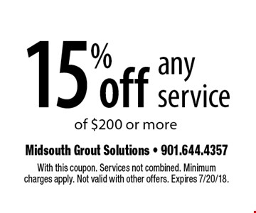 15% off any service of $200 or more. With this coupon. Services not combined. Minimum charges apply. Not valid with other offers. Expires 7/20/18.