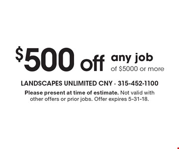 $500 off any job of $5000 or more. Please present at time of estimate. Not valid with other offers or prior jobs. Offer expires 5-31-18.
