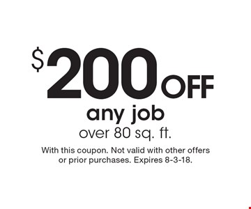 $200 OFF any job over 80 sq. ft.. With this coupon. Not valid with other offers or prior purchases. Expires 8-3-18.