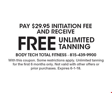 FREE UNLIMITED TANNING. With this coupon. Some restrictions apply. Unlimited tanning for the first 6 months only. Not valid with other offers orprior purchases. Expires 6-1-18.