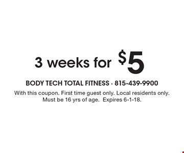 3 weeks for $5. With this coupon. First time guest only. Local residents only. Must be 16 yrs of age.Expires 6-1-18.