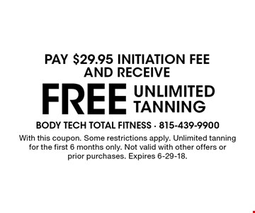 FREE UNLIMITED TANNING. With this coupon. Some restrictions apply. Unlimited tanning for the first 6 months only. Not valid with other offers orprior purchases. Expires 6-29-18.