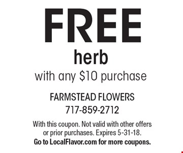 Free herb with any $10 purchase. With this coupon. Not valid with other offers or prior purchases. Expires 5-31-18. Go to LocalFlavor.com for more coupons.