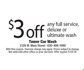 $3 off any full service, deluxe or ultimate wash. With this coupon. Oversize charge may apply. Prices subject to change. Not valid with other offers or prior services. Offer expires 5/18/18.