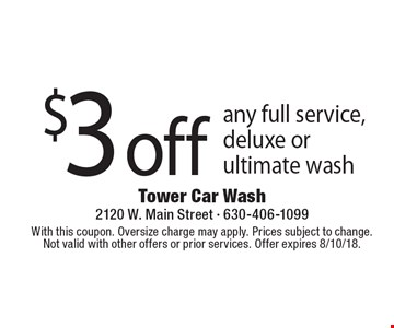 $3 off any full service, deluxe or ultimate wash. With this coupon. Oversize charge may apply. Prices subject to change.Not valid with other offers or prior services. Offer expires 8/10/18.