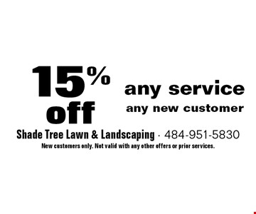 15% off any service any new customer. New customers only. Not valid with any other offers or prior services.