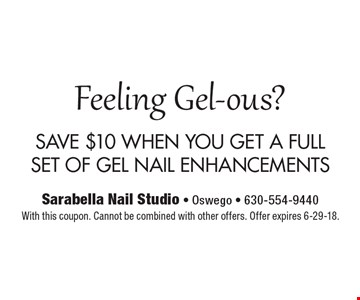 Feeling Gel-ous? SAVE $10 WHEN YOU GET A FULL SET OF GEL NAIL ENHANCEMENTS With this coupon. Cannot be combined with other offers. Offer expires 6-29-18.