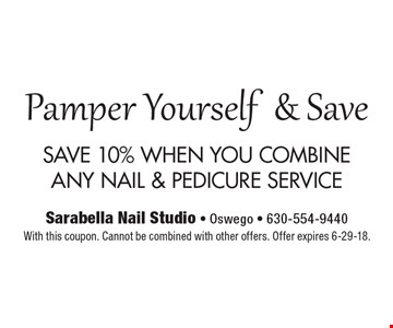Pamper Yourself & Save SAVE 10% WHEN YOU COMBINE ANY NAIL & PEDICURE SERVICE With this coupon. Cannot be combined with other offers. Offer expires 6-29-18.